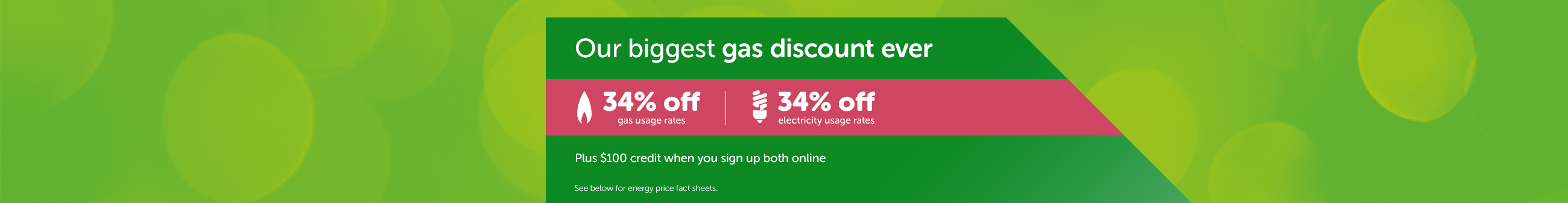 Our biggest gas discount ever - Plus $100 credit per account when you sign up both online