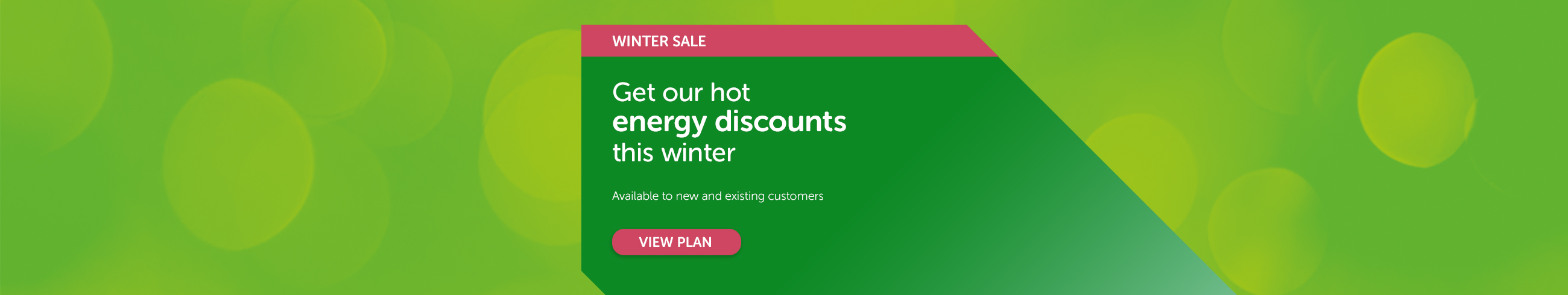 Get our hot energy discounts this winter. Available to new and existing customers.
