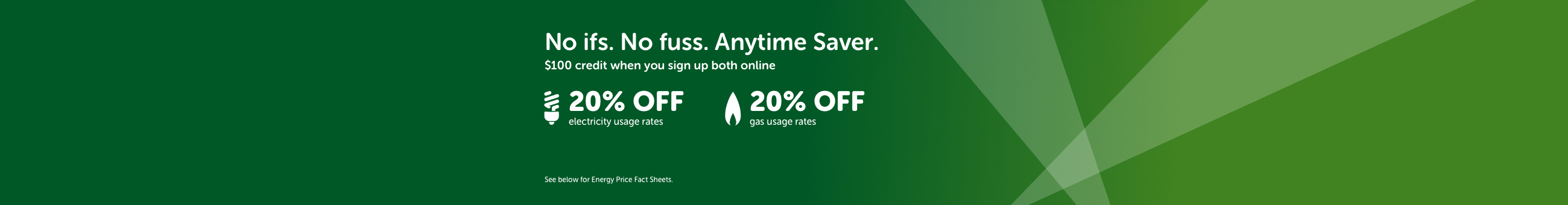 No ifs. No fuss. Anytime Saver. $50 credit when you sign up online.