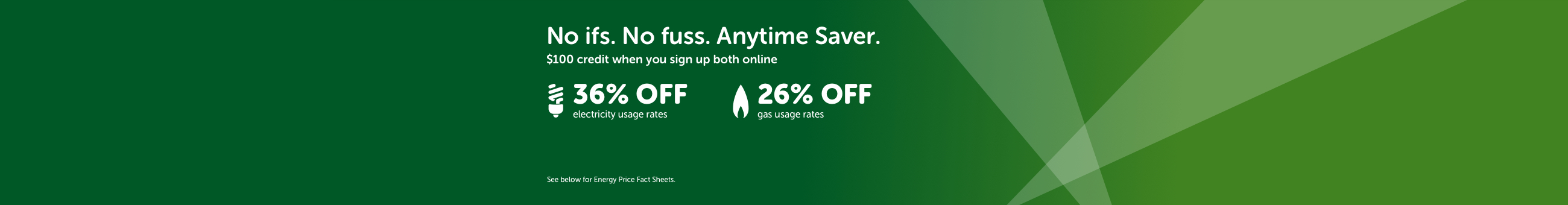No ifs. No fuss. Anytime Saver. $100 credit when you sign up both online.
