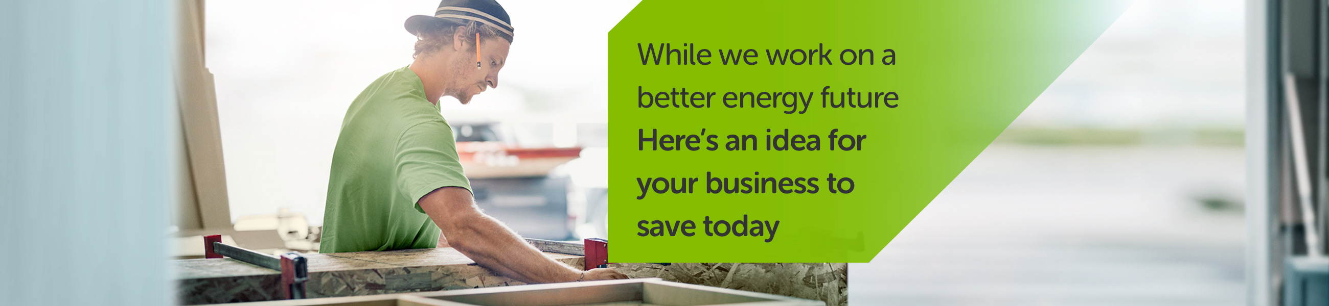 While we work on a better energy future - Here's an idea for your business to save today